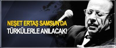 Neşet Ertaş Samsun'da Türkülerle Anılacak!