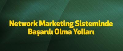Network Marketing Sisteminde Başarılı Olma Yolları