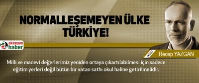 Normalleşemeyen ülke türkiye!