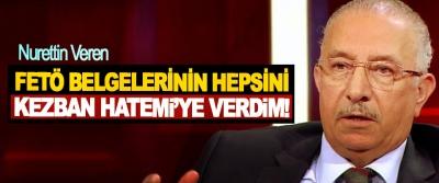 Nurettin Veren: FETÖ Belgelerinin Hepsini Kezban Hatemi'ye Verdim!