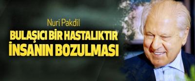 Nuri Pakdil: Bulaşıcı Bir Hastalıktır, İnsanın Bozulması
