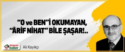 """""""O ve ben""""i okumayan, """"Arif Nihat"""" bile şaşar!.."""