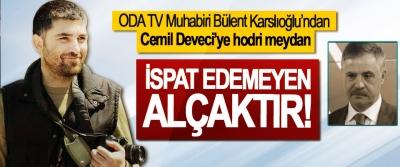 ODA TV Muhabiri Bülent Karslıoğlu'ndan Cemil Deveci'ye hodri meydan, İspat edemeyen alçaktır!