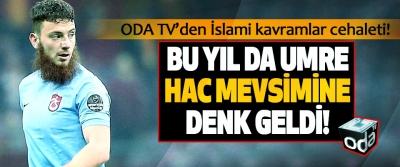 ODA TV'den İslami kavramlar cehaleti!