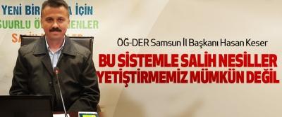 ÖĞ-DER Samsun İl Başkanı Hasan Keser: Bu Sistemle Salih Nesiller Yetiştirmemiz Mümkün Değil