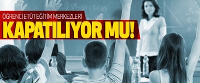 Öğrenci etüt eğitim merkezleri kapatılıyor mu!