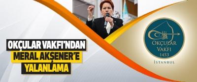 Okçular Vakfı'ndan Meral Akşener'e Yalanlama
