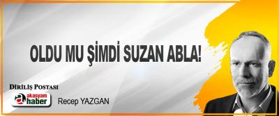 Oldu mu şimdi Suzan Abla!