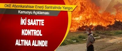 Oltan Köleoğlu Afyonkarahisar Enerji Santralinde Yangın iki saatte kontrol altına alındı!