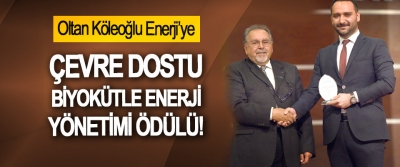 Oltan Köleoğlu Enerji'ye Çevre dostu biyokütle enerji yönetimi ödülü!