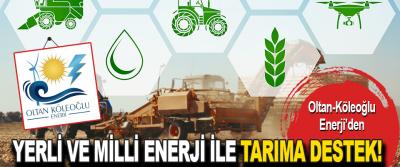 Oltan-Köleoğlu Enerji'den Yerli Ve Milli Enerji İle Tarıma Destek!