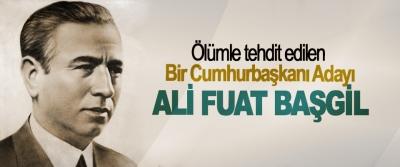 Ölümle tehdit edilen bir cumhurbaşkanı adayı Ali Fuat Başgil