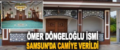 Ömer Döngeloğlu İsmi Samsun'da Camiye Verildi