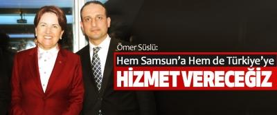 Ömer Süslü: Hem Samsun'a Hem De Türkiye'ye Hizmet Vereceğiz