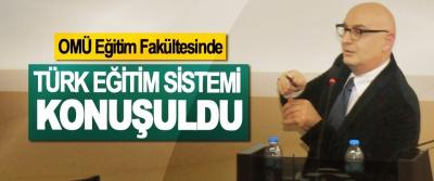OMÜ Eğitim Fakültesinde Türk Eğitim Sistemi Konuşuldu