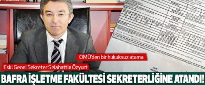 OMÜ Eski Genel Sekreter Selahattin Özyurt Bafra İşletme Fakültesi Sekreterliğine Atandı!