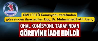 OMÜ FETÖ Komisyonu tarafından görevinden ihraç edilen Doç. Dr. Muhammed Fatih Genç OHAL Komisyonu Tarafından Görevine İade Edildi!