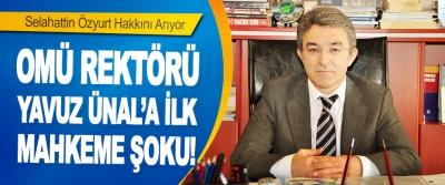 OMÜ Rektörü Yavuz Ünal'a İlk Mahkeme Şoku!