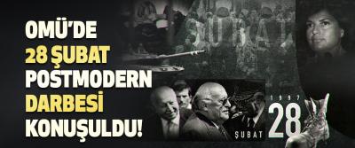 OMÜ'de 28 Şubat Postmodern Darbesi Konuşuldu!