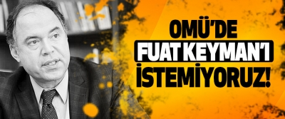 OMÜ'de Fuat Keyman'ı İstemiyoruz!