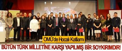 OMÜ'de Hocalı Katliamı; Bütün Türk milletine karşı yapılmış bir soykırımdır!