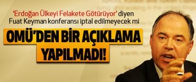 Omü'den bir açıklama yapılmadı!, Fuat Keyman konferansı iptal edilmeyecek mi