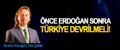Önce Erdoğan Sonra Türkiye devrilmeli!