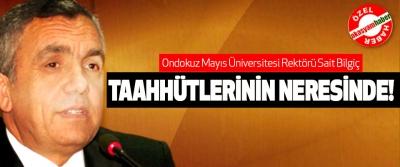 Ondokuz Mayıs Üniversitesi Rektörü Sait Bilgiç Taahhütlerinin neresinde!