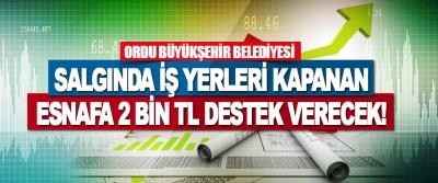 Ordu Büyükşehir Belediyesi Esnafa 2 Bin TL Destek Verecek!