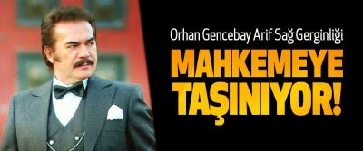 Orhan Gencebay Arif Sağ Gerginliği Mahkemeye taşınıyor!