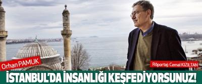 Orhan Pamuk : stanbul'da İnsanlığı Keşfediyorsunuz!