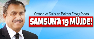 Orman ve Su İşleri Bakanı Eroğlu'ndan Samsun'a 19 müjde!