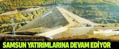 Orman Ve Su İşleri Bakanlığı Samsun Yatırımlarına Devam Ediyor