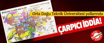 Orta Doğu Teknik Üniversitesi yollarında Çarpıcı İddia!