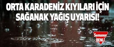 Orta Karadeniz kıyıları İçin Sağanak Yağış Uyarısı!