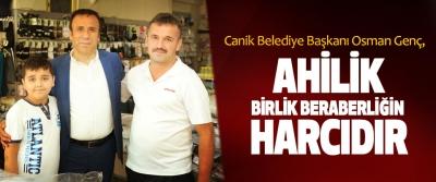 Osman Genç; Ahilik Birlik Beraberliğin Harcıdır