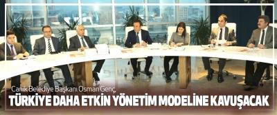Osman Genç, Türkiye Daha Etkin Yönetim Modeline Kavuşacak