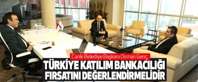 Osman Genç, Türkiye Katılım Bankacılığı Fırsatını Değerlendirmelidir
