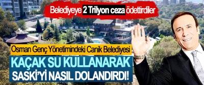 Osman Genç Yönetimindeki Canik Belediyesi Kaçak su kullanarak SASKİ'yi nasıl dolandırdı!