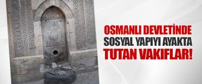 Osmanlı Devletinde Sosyal Yapıyı Ayakta Tutan Vakıflar!