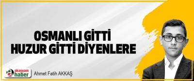 Osmanlı Gitti Huzur Gitti Diyenlere