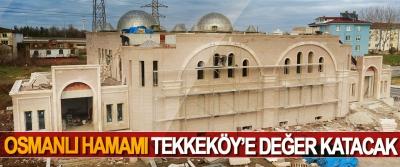 Osmanlı Hamamı Tekkeköy'e Değer Katacak