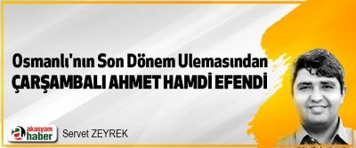 Osmanlı'nın Son Dönem Ulemasından Çarşambalı Ahmet Hamdi Efendi