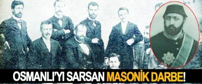 Osmanlı'yı sarsan masonik darbe!