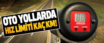 Oto yollarda hız limiti kaç km!