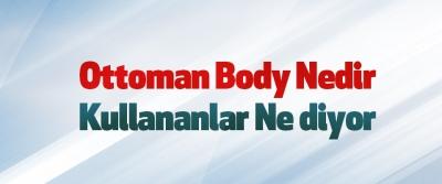 Ottoman Body Nedir, Kullananlar Ne diyor