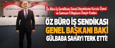 Öz Büro İş Sendikası Genel Başkanı Baki Gülbaba Sahayı Terk Etti!