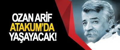 Ozan Arif Atakum'da yaşayacak!