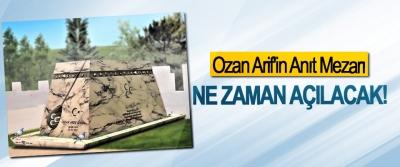 Ozan Arif'in Anıt Mezarı Ne Zaman Açılacak!