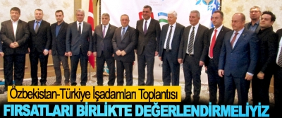 Özbekistan-Türkiye İşadamları Toplantısı